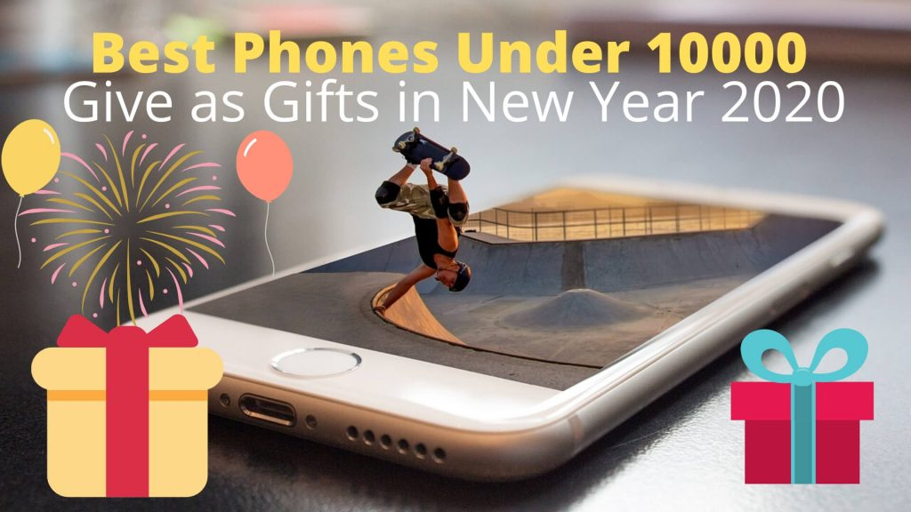 Best Phones Under 10000 to Give as Gifts in New Year 2020